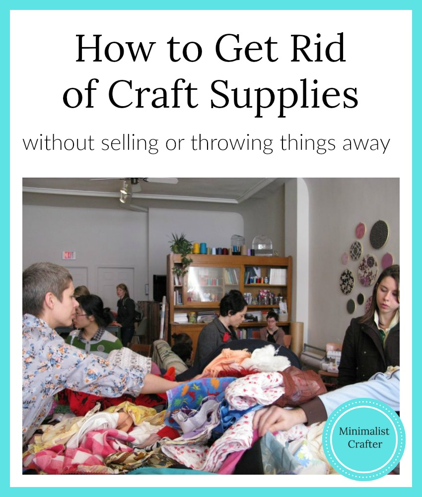 How to get rid of your craft supplies without selling or throwing things away.