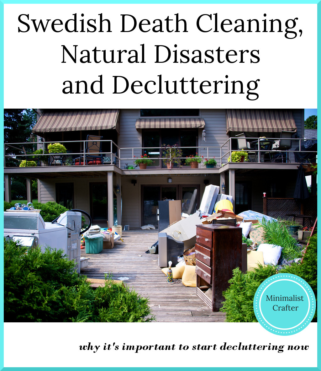 What Swedish Death Cleaning and natural disasters can teach us about the need to declutter now.